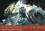The Power of the Sea : Making Waves in British Art  1790 - 2014 - Payne Christiana