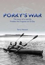 Porky's War : The Story of a Real-Life Freddie the Frogman on D-Day - Terry Henson
