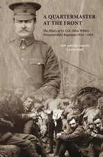 A Quartermaster at the Front : The Diary of Lt. Col. Allen Whitty Worcestershire Regiment 1914-1919