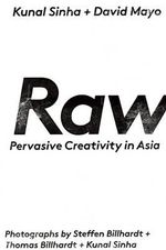 RAW : Pervasive Creativity in Asia - Kunal Sinha
