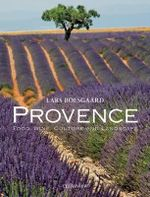 Provence : Food Wine Culture and Landscape - Lars Boesgaard