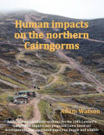 Human Impacts on the Northern Cairngorms - Adam Watson