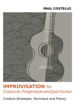 Improvisation for Classical, Fingerstyle and Jazz Guitar - Paul Costello
