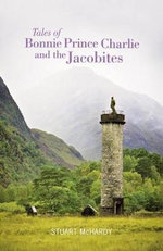 Tales of Bonnie Prince Charlie and the Jacobites - Stuart McHardy