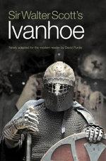Sir Walter Scott's Ivanhoe : Newly Adapted for the Modern Reader - Sir Walter Scott