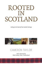 Rooted in Scotland : Getting to the Heart of Your Scottish Heritage - Cameron Taylor