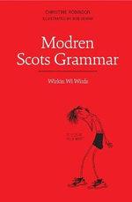 Modren Scots Grammar : Wirkin Wi Wirds - Christine Robinson