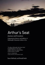 Arthur's Seat : Journeys and Evocations - Stuart McHardy