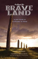 Scotland the Brave Land : 10,000 Years of Scotland in Story - Stuart McHardy