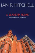 A Glasgow Mosaic : Cultural Icons of the City - Ian R. Mitchell