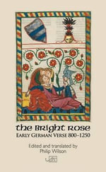 The Bright Rose : Early German Verse 800 - 1250