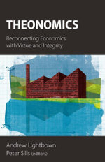 Theonomics : Reconnecting Economics with Virtue and Integrity