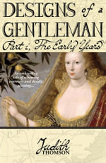 Designs of a Gentleman : The Early Years - Judith Thomson