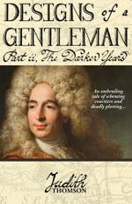 Designs of a Gentleman : The Darker Years - Judith Thomson