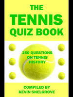 The Tennis Quiz Book : 250 Questions on Tennis History - Kevin Snelgrove