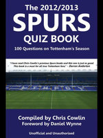 The 2012/2013 Spurs Quiz Book : 100 Questions on Tottenham's Season - Chris Cowlin