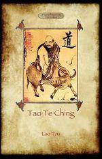 Tao Te Ching (Dao De Jing) : Lao Tzu's Book of the Way - Lao Tzu