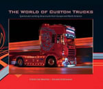 The World of Custom Trucks : Spectacular Working Show Trucks from Europe and the United States - Ferdy De Martin