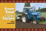 Know Your Classic Tractors : The Practical Handbook - Chris Lockwood