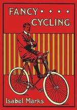 Fancy Cycling, 1901 : An Edwardian Guide - Isabel Marks