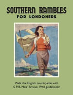 Southern Rambles for Londoners : Walk the English Countryside with S.P.B Mais' Famous 1948 Guidebook! - S.P.B. Mais