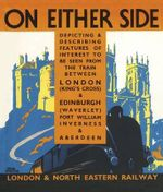 On Either Side, 1939 : The Train Between London King's Cross & Edinburgh Waverley, Fort William, Inverness & Aberdeen - London & North Eastern Railway