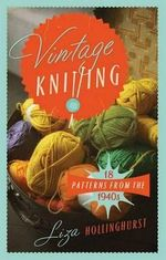 Vintage Knitting : 18 Patterns from the 1940s - Liza Hollinghurst