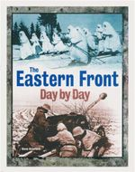 The Eastern Front Day by Day : A Photographic Chronology - Steve Crawford