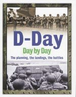 D-Day Day by Day : The Planning, the Landings the Battles - Anthony Hall