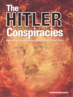 Hilter Conspiracies : Secrets and Lies Behind The Rise And Fall of The Nazi Party - David Welch