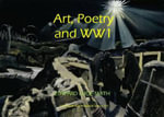 Art, Poetry and WW1 : Artists and Writers of the First World War - Edward Lucie-Smith