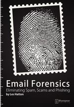 E-mail Forensics : Eliminating Spam, Scams and Phishing - Les Hatton