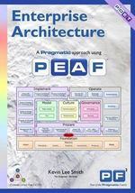 Enterprise Architecture : A Pragmatic Approach Using Peaf - Kevin Lee Smith