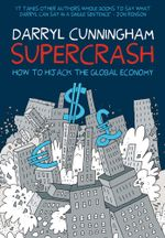 Supercrash : How to Hijack the Global Economy - Darryl Cunningham