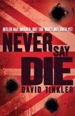 Never Say Die - David Tinkler