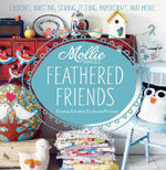 Mollie Makes Feathered Friends : Crochet, Knitting, Sewing, Felting, Papercraft and More - Mollie Makes
