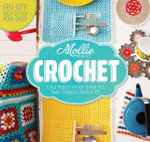 Mollie Makes: Crochet : Techniques, Tricks & Tips with 15 Exclusive Projects - Mollie Makes