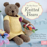 The Best-Dressed Knitted Bears : Dozens of Patterns for Teddy Bears, Bear Costumes and Accessories - Emma King