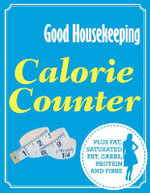 Good Housekeeping Calorie Counter : Plus Fat, Saturated Fat, Carbs, Protein and Fibre - Good Housekeeping Institute
