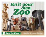 Knit Your Own Zoo : Best in Show - Sally Muir