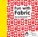 Fun with Fabric : Sew, Cut, Print and Stick with Retro and Vintage Fabric - Jane Foster