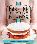 Bake Me a Cake : There's Always Time for Cake - Good Housekeeping Institute