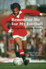 Remember Me For My Football : The Complete Playing Career of George Best - Paul Collier