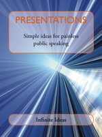 Presentations : Simple Ideas for Painless Public Speaking - Infinite Ideas