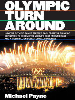 Olympic Turnaround : How the Olympic Games Stepped Back from the Brink of Extinction to Become the World's Best Known Brand - And a Multi-B - Michael Payne