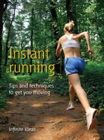 Instant Running : Tips and Techniques to Get You Moving - Infinite Ideas