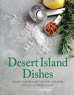Desert Island Dishes : Recipes from the World's Top Chefs Celebrating 130 Years of Maldon Sea Salt - With An Introdu The Maldon Salt Company