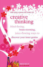 Creative Thinking : Mind-Flexing, Brain-Storming, Juice-Flowing Ways to Discover Your Inner Genius - Infinite Ideas