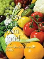 Grow your own food : Simple ideas for home-grown produce - Infinite Ideas