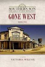 Gone West : Southern Son: The Saga of Doc Holliday - Victoria Wilcox